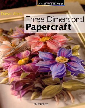 A Passion For Paper Three Dimensional Papercraft